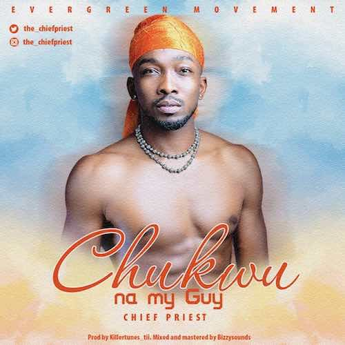 Image: 3174-Chukwu-Na-My-Guy--The-Chiefpriest