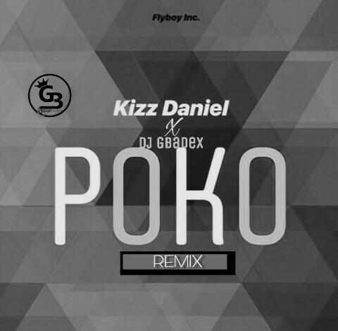 Dj Gbadex ft Kizz Daniel Poko Afro beat version AfroBeats FREE mp3