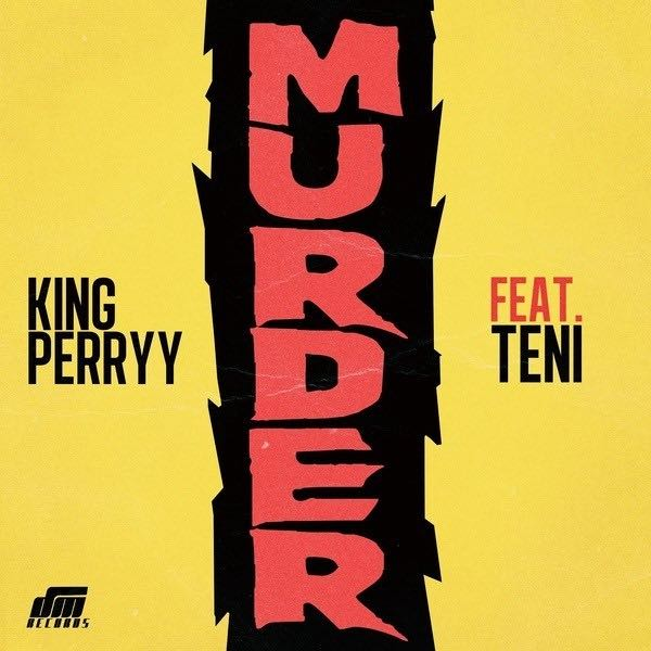 Image: 6076-King-Perry-Ft-Teni-Murder