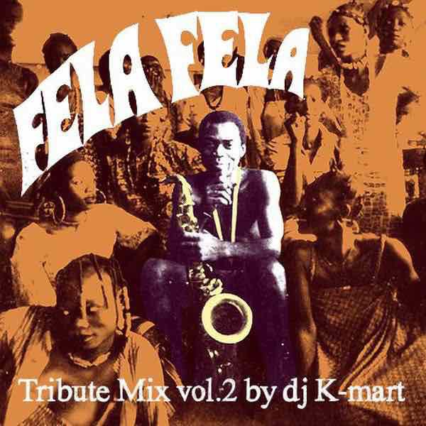 Fela Tribute Mix Vol 2 Dj KMart Afrobeat NonStop Mixtape